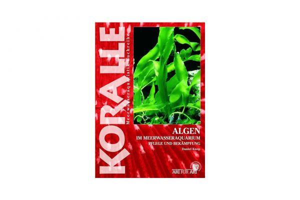 KORALLE - Algen im Meerwasseraquarium - Daniel Knop